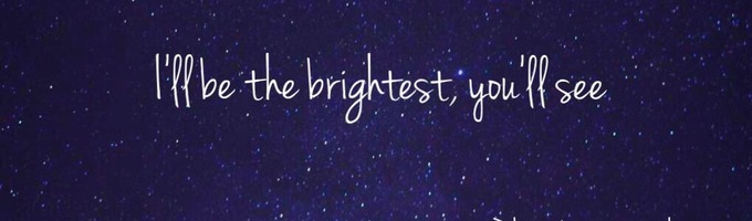 I'll be the Brightest, You'll See